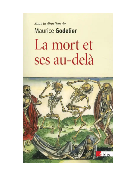 La Mort et ses au-delà - Maurice Godelier