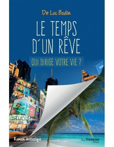 Le temps d'un rêve : Roman initiatique - Luc Bodin