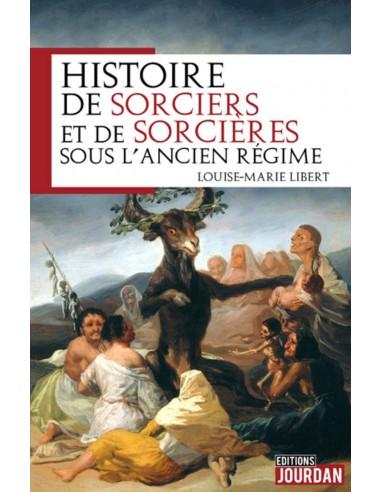 Histoire de sorciers et de sorcières sous l'ancien régime - Louise-marie Libert