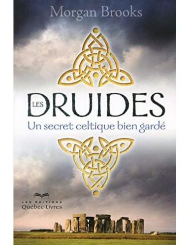Les druides. Un secret celtique bien gardé - Morgan Brooks