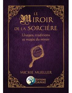 Le Miroir de la Sorcière: Usages, traditions et magie du miroir - Mickie Mueller