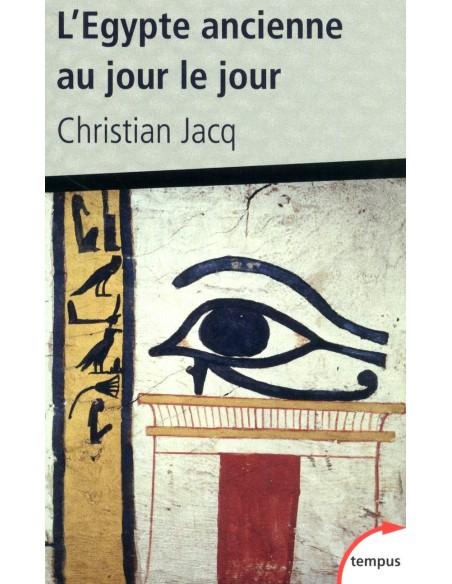 L'Egypte ancienne au jour le jour - Christian JACQ