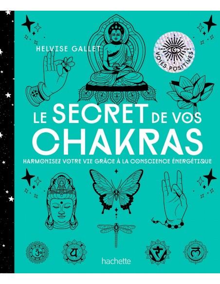 Le secret de vos Chakras: Harmonisez votre vie grâce à la conscience énergétique - Helvise Gallet