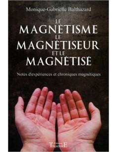 Le magnétisme, le magnétiseur et le magnétisé - Monique-Gabrielle Balthazard