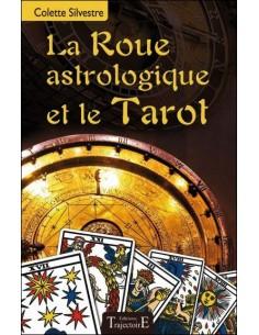 La Roue astrologique et le Tarot - Colette Silvestre