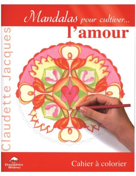 Mandalas pour cultiver... l'amour - Claudette Jacques