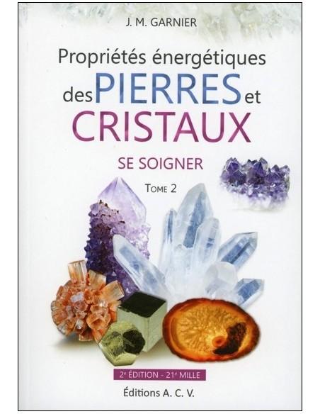Propriétés énergétiques des Pierres et Cristaux - T2 : Se soigner - Jean-Michel Garnier