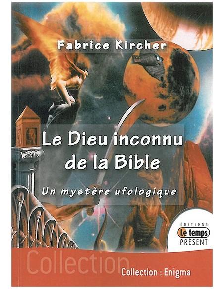 Le Dieu inconnu de la Bible - Fabrice Kircher