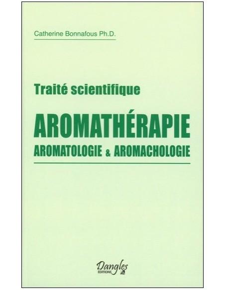 Traité scientifique Aromathérapie, Aromatologie & Aromachologie - Catherine Bonnafous