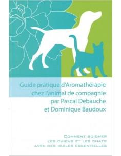 Guide pratique d'Aromathérapie chez l'animal de compagnie - Pascal Debauche & Dominique Baudoux