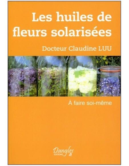 Les huiles de fleurs solarisées à faire soi-même - Claudine Luu