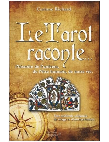 Le Tarot raconte... L'histoire de l'univers, de l'être humain, de notre vie - Corinne Richard