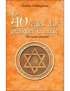 Les 40 règles d'or pour pratiquer la magie, En toute sécurité - Clotilde d'Albepierre