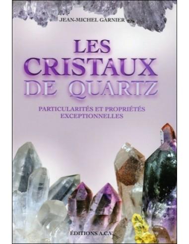 Les Cristaux de quartz - Particularités et propriétés exceptionnelles - Jean-Michel Garnier