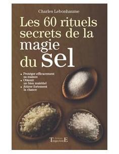 Les 60 rituels secrets de la magie du sel - Charles Lebonhaume