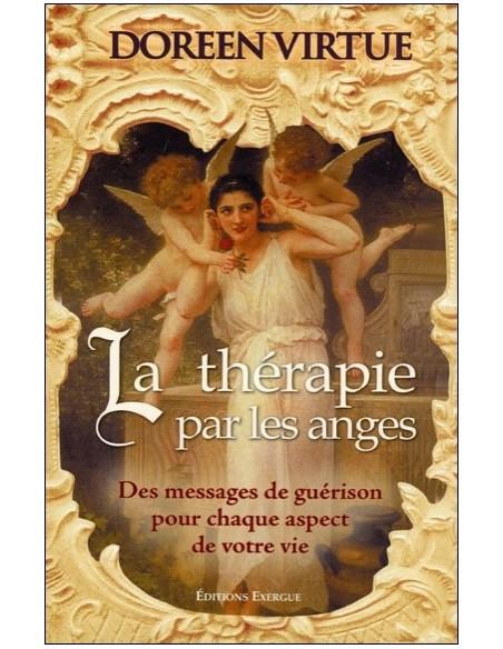 La thérapie par les anges - Des messages de guérison... - Doreen Virtue