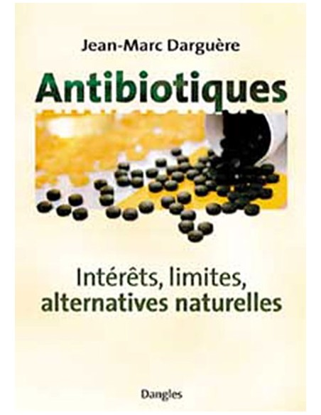 Antibiotiques - Intérêts, limites - Jean-Marc Darguere