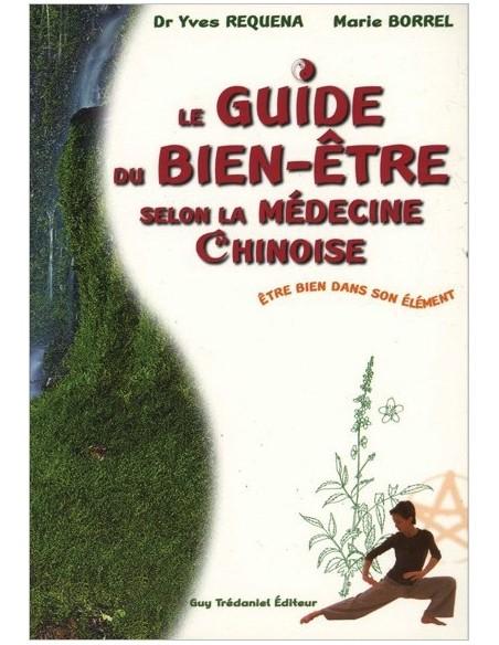 Le guide du bien-être selon la médecine chinoise - Yves Réquéna & Marie Borrel