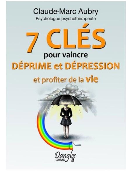 7 clés pour vaincre déprime et dépression - Claude-Marc Aubry