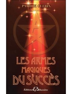 Les armes magiques du succès - Patrick Guérin