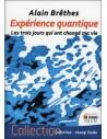 Expérience quantique - Les trois jours qui ont changé ma vie - Alain Brêthes