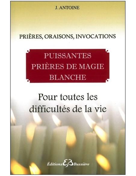 Puissantes prières de magie blanche - Pour toutes les difficultés de la vie