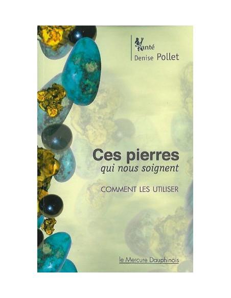 Ces pierres qui nous soignent - Comment les utiliser - Denise Pollet