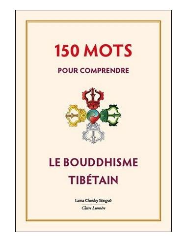 150 mots pour comprendre le bouddhisme tibétain - Lama Cheuky Sèngué