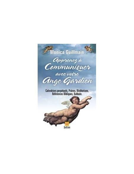 Apprenez à communiquer avec ange gardien - Monica Guillmain