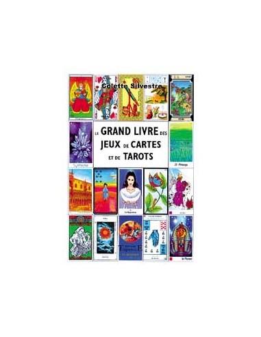 Grand livre des jeux de cartes et de Tarots - Colette Silvestre