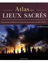 Atlas des lieux sacrés - Découvrez les lieux de pouvoir sacrés du monde entier