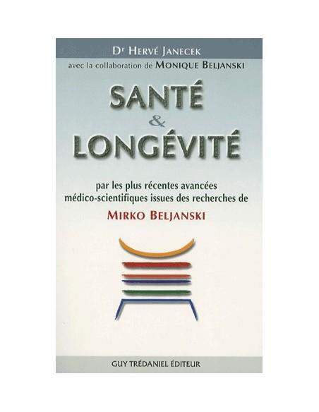 Santé et Longévité - Par les plus récentes avancées médico-scientifiques issues des recherches de Mirko Beljanski