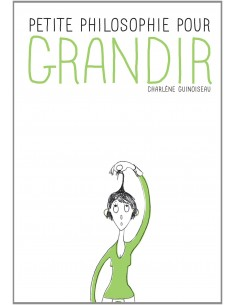 Petite philosophie pour grandir - Charlène GUINOISEAU