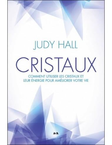 Cristaux - Comment utiliser les cristaux et leur énergie pour améliorer votre vie