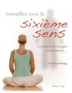 Travailler avec le sixième sens : Comment développer son intuition...