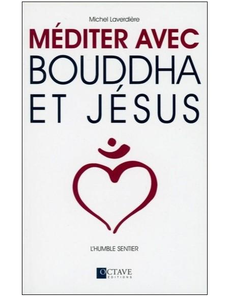 Méditer avec Bouddha et Jésus - L'humble sentier