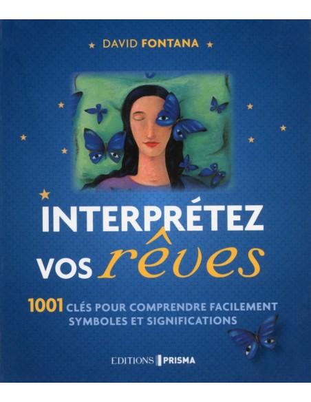 Interprétez vos rêves - 1001 clés pour comprendre facilement symboles et significations