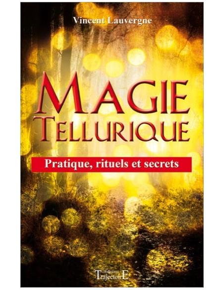 Magie tellurique - Pratique, rituels et secrets - Vincent Lauvergne