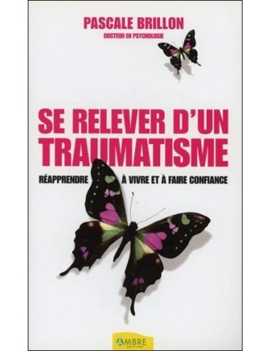 Se relever d'un traumatisme - Réapprendre à vivre et à faire confiance