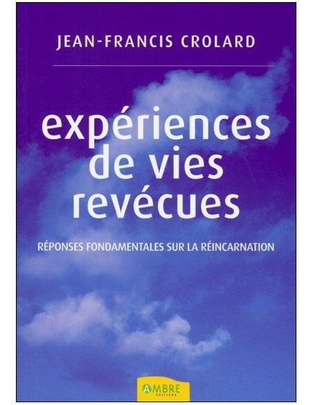 Expériences de vies revécues - Réponses fondamentales sur la réincarnation