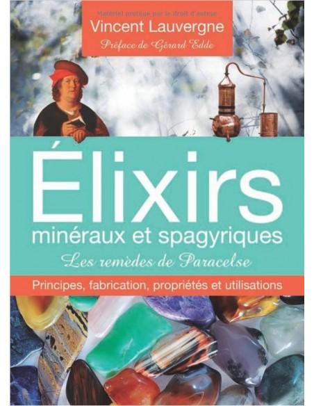 Elixirs minéraux et spagyriques - Les remèdes de Paracelse - Vincent Lauvergne
