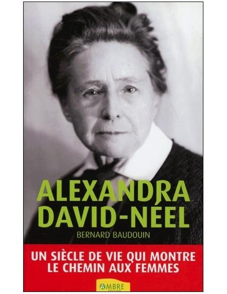 Alexandra David-Néel - Un siècle de vie qui montre le chemin aux femmes