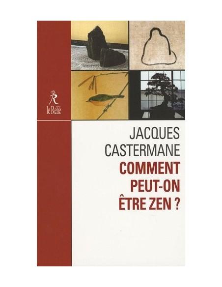 Comment peut-on être zen ? - Jacques Castermane
