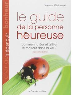 Le guide de la personne heureuse : Comment créer et attirer le meilleur dans sa vie? - Vanessa Mielczareck
