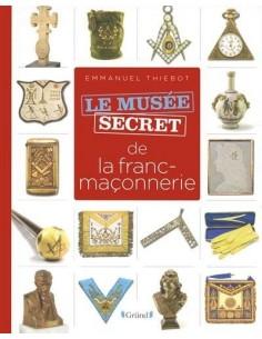 Musée secret de la franc-maçonnerie - Emmanuel THIÉBOT