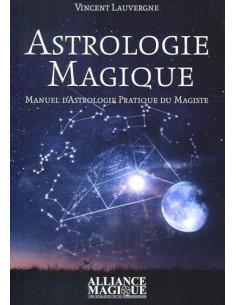 Astrologie magique: Manuel d'astrologie pratique du magiste - Vincent Lauvergne