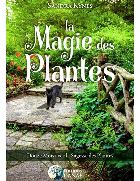 La magie des plantes: Douze mois avec la sagesse des plantes - Sandra Kynes