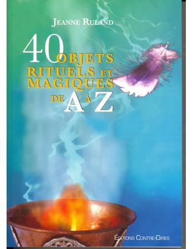 40 objets rituels et magiques de A à Z - Jeanne Ruland