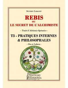 Rebis ou le secret de l'alchimiste T3 - Pratiques internes et philosophales: Traité d'alchimie opérative - Séverin Lobanov