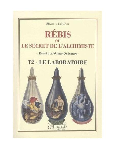 Rebis ou le secret de l'alchimiste T2 - Le laboratoire: Traité d'Alchimie opérative - Séverin Lobanov